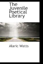 The Juvenile Poetical Library af Alaric Watts