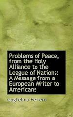 Problems of Peace, from the Holy Alliance to the League of Nations af Guglielmo Ferrero