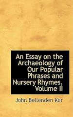 An Essay on the Archaeology of Our Popular Phrases and Nursery Rhymes, Volume II af John Bellenden Ker