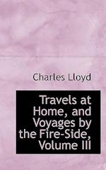 Travels at Home, and Voyages by the Fire-Side, Volume III af Charles Lloyd