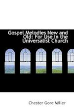 Gospel Melodies New and Old: For Use in the Universalist Church