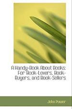 A Handy-Book about Books af John Power
