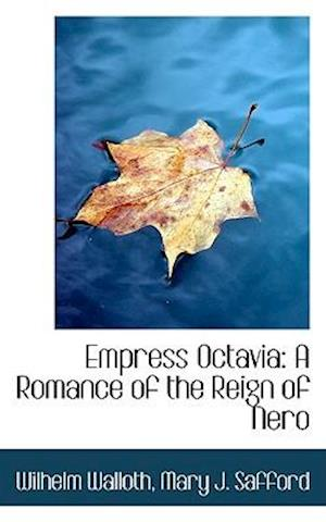Empress Octavia: A Romance of the Reign of Nero