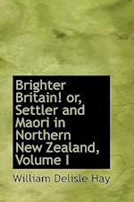 Brighter Britain! Or, Settler and Maori in Northern New Zealand, Volume I af William Delisle Hay