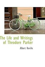 The Life and Writings of Theodore Parker af Albert Reville
