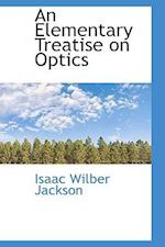 An Elementary Treatise on Optics af Isaac Wilber Jackson