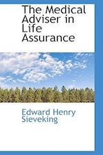 The Medical Adviser in Life Assurance af Edward Henry Sieveking