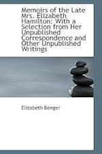 Memoirs of the Late Mrs. Elizabeth Hamilton af Elizabeth Benger