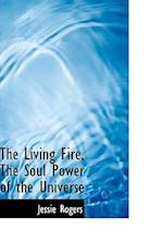 The Living Fire, the Soul Power of the Universe af Jessie Rogers