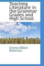 Teaching Literature in the Grammar Grades and High School af Emma Miller Bolenius