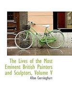 The Lives of the Most Eminent British Painters and Sculptors, Volume V af Allan Cunningham
