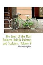 The Lives of the Most Eminent British Painters and Sculptors, Volume V af Allan Cunningham