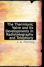 The Thermionic Valve and Its Developments in Radiotelegraphy and Telephony