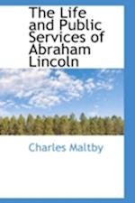 The Life and Public Services of Abraham Lincoln af Charles Maltby