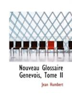 Nouveau Glossaire Genevois, Tome II af Jean Humbert