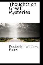 Thoughts on Great Mysteries af Frederick William Faber