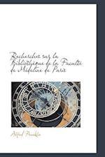 Recherches Sur La Biblioth Que de La Facult de M Decine de Paris af Alfred Franklin