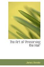 The Art of Preserving the Hair af James Rennie