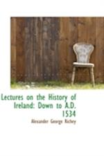 Lectures on the History of Ireland: Down to A.D. 1534