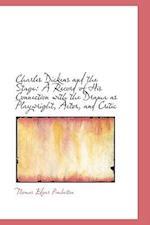 Charles Dickens and the Stage af Thomas Edgar Pemberton