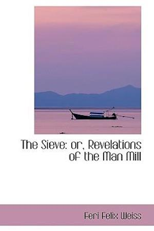 The Sieve: or, Revelations of the Man Mill