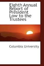 Eighth Annual Report of President Low to the Trustees