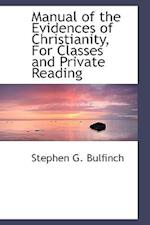 Manual of the Evidences of Christianity, For Classes and Private Reading af Stephen G. Bulfinch