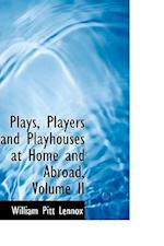 Plays, Players and Playhouses at Home and Abroad, Volume II af William Pitt Lennox