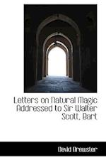 Letters on Natural Magic Addressed to Sir Walter Scott, Bart af David Brewster