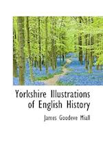 Yorkshire Illustrations of English History af James Goodeve Miall