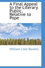 A Final Appeal to the Literary Public, Relative to Pope af William Lisle Bowles