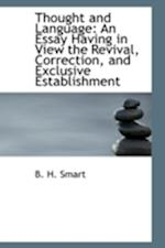 Thought and Language: An Essay Having in View the Revival, Correction, and Exclusive Establishment af B. H. Smart