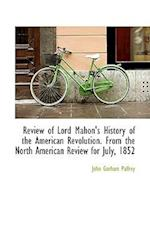 Review of Lord Mahon's History of the American Revolution. from the North American Review for July,