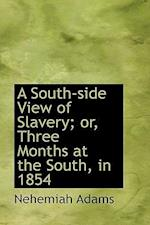 A South-Side View of Slavery; Or, Three Months at the South, in 1854 af Nehemiah Adams