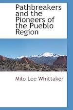 Pathbreakers and the Pioneers of the Pueblo Region af Milo Lee Whittaker