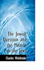 The Jewish Question and the Mission of the Jews af Charles Waldstein