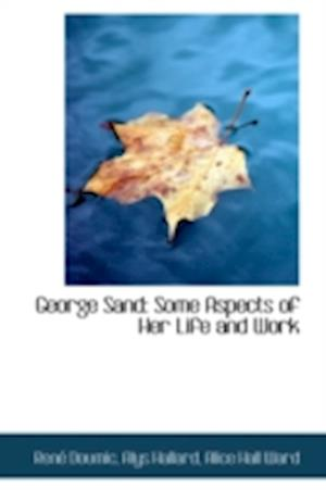 George Sand: Some Aspects of Her Life and Work