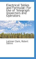 Electrical Tables and Formulæ: For Use of Telegraph Inspectors and Operators af Latimer Clark