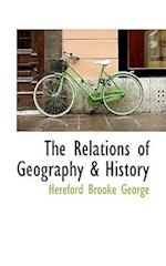 The Relations of Geography & History af Hereford Brooke George