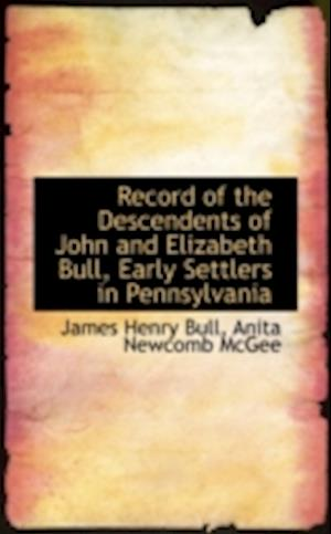 Record of the Descendents of John and Elizabeth Bull, Early Settlers in Pennsylvania