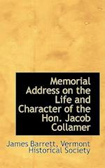Memorial Address on the Life and Character of the Hon. Jacob Collamer af James Barrett