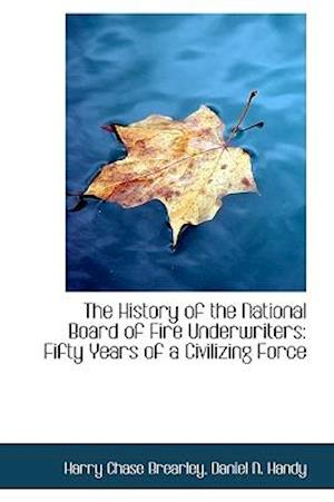 The History of the National Board of Fire Underwriters: Fifty Years of a Civilizing Force