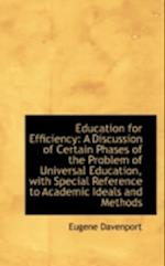 Education for Efficiency: A Discussion of Certain Phases of the Problem of Universal Education, with