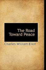 The Road Toward Peace af Charles William Eliot