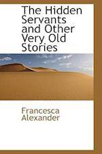 The Hidden Servants and Other Very Old Stories af Francesca Alexander
