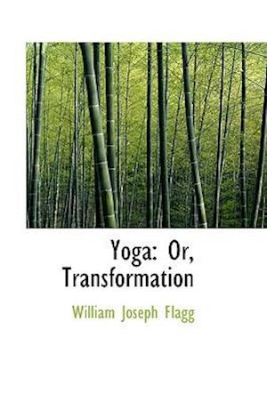 Yoga: Or, Transformation