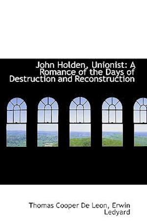 John Holden, Unionist: A Romance of the Days of Destruction and Reconstruction