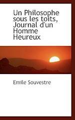 Un Philosophe Sous Les Toits, Journal D'Un Homme Heureux af Emile Souvestre