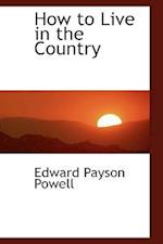 How to Live in the Country af Edward Payson Powell