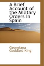 A Brief Account of the Military Orders in Spain af Georgiana Goddard King